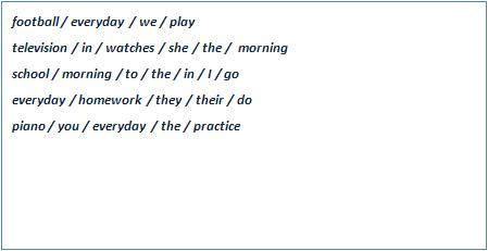 Put the following words in order to make complete sentences.