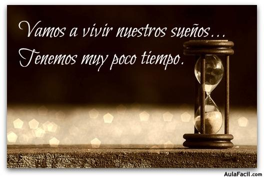 Vamos a vivir nuestros sueños ...Tenemos muy poco tiempo.