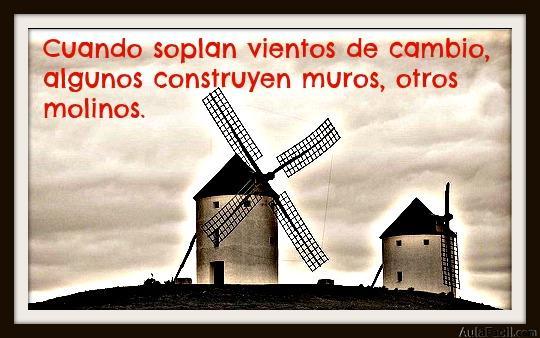 Cuando soplan vientos de cambio, algunos construyen muros, otros molinos.