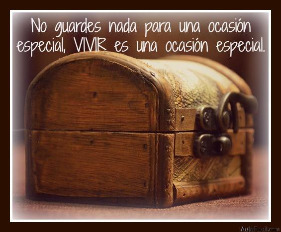 No guardes nada para una ocasión especial, VIVIR es una ocasión especial.