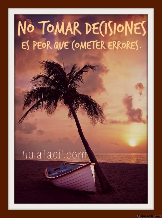 NO TOMAR DECISIONES es peor que cometer errores.
