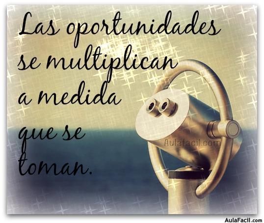 Las oportunidades se multiplican a medida que se toman.