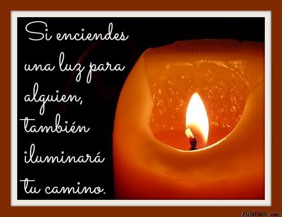 Si enciendes una luz para alguien, también iluminará tu camino.