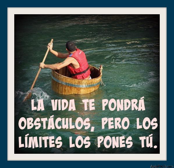 La vida te pondrá obstáculos, pero los límites los pones tú.