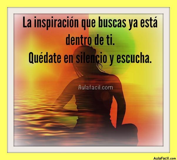 La inspiración que buscas ya está dentro de ti. Quédate en silencio y escucha.